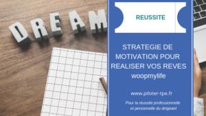Stratégie de motivation pour réaliser vos rêves