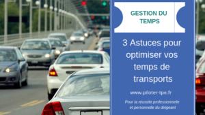 3 astuces pour optimiser vos temps de transport